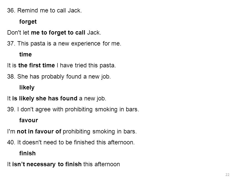 36. Remind me to call Jack. forget. Don t let me to forget to call Jack. 37. This pasta is a new experience for me.