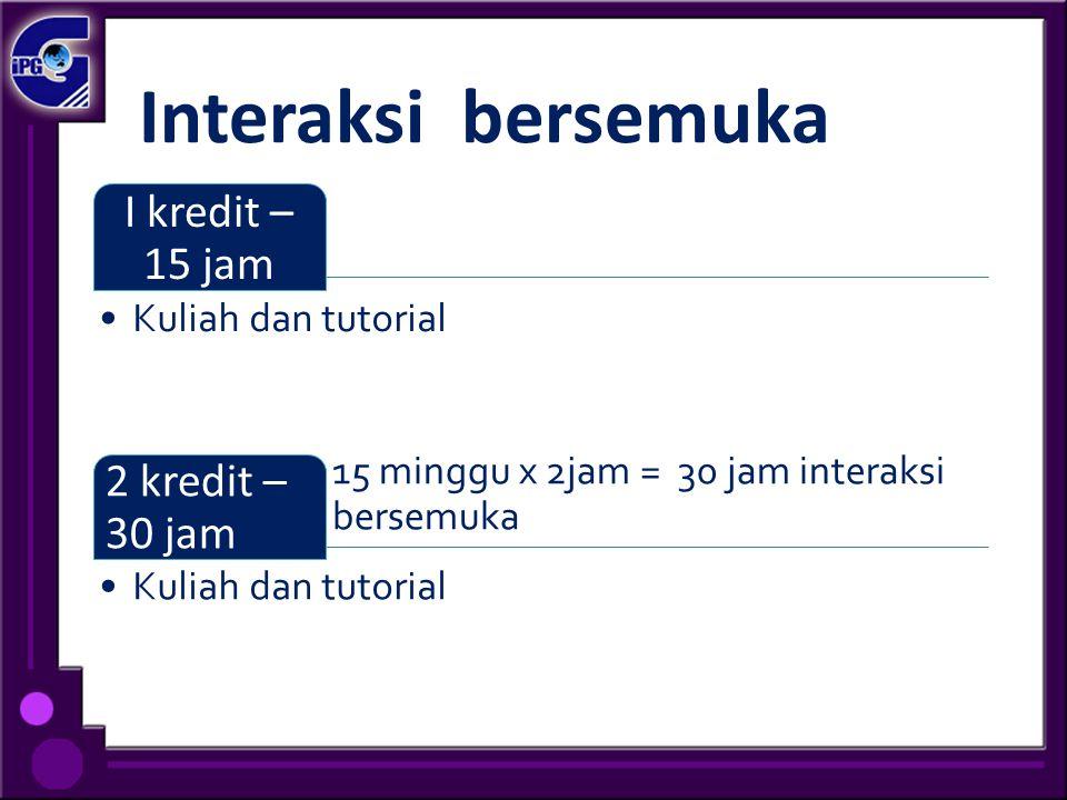 Interaksi bersemuka I kredit – 15 jam 2 kredit – 30 jam