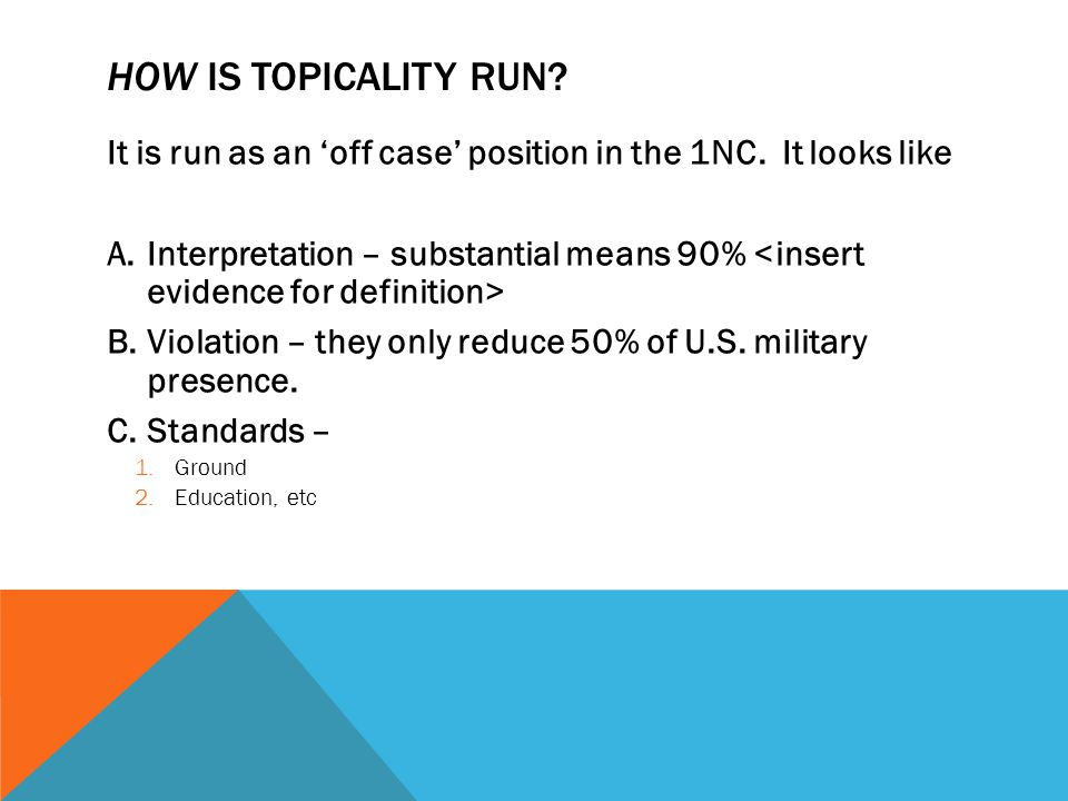 How is topicality run It is run as an 'off case' position in the 1NC. It looks like.