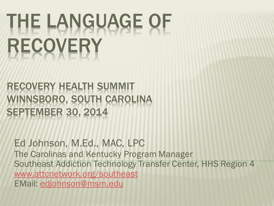 The language of recovery Recovery Health Summit Winnsboro, South Carolina September 30, 2014