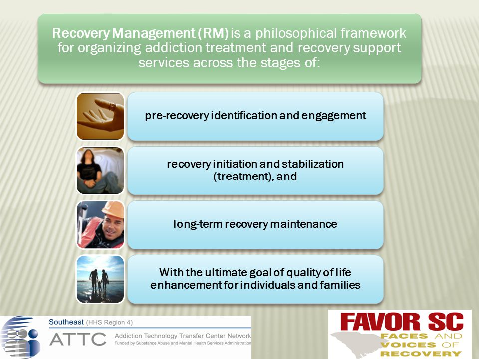 Recovery Management (RM) is a philosophical framework for organizing addiction treatment and recovery support services across the stages of: