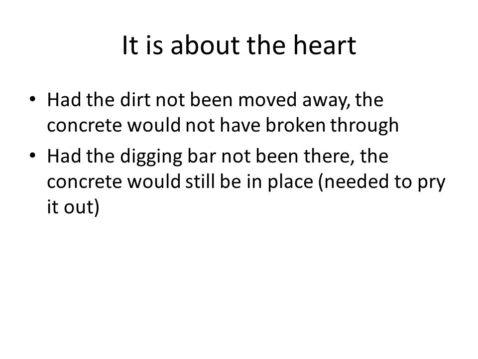 It is about the heart Had the dirt not been moved away, the concrete would not have broken through.
