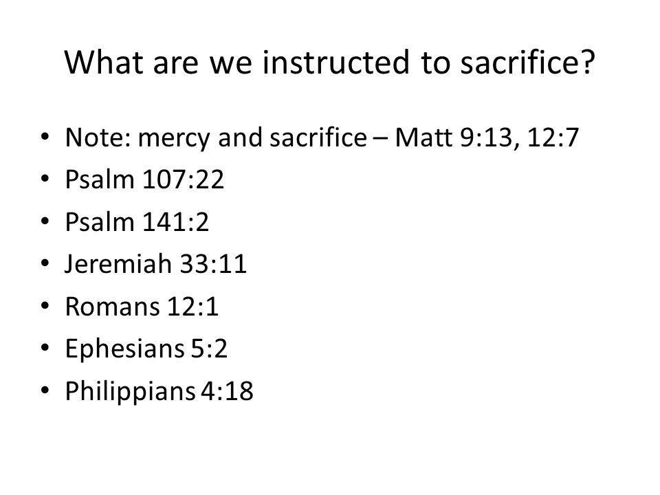 What are we instructed to sacrifice