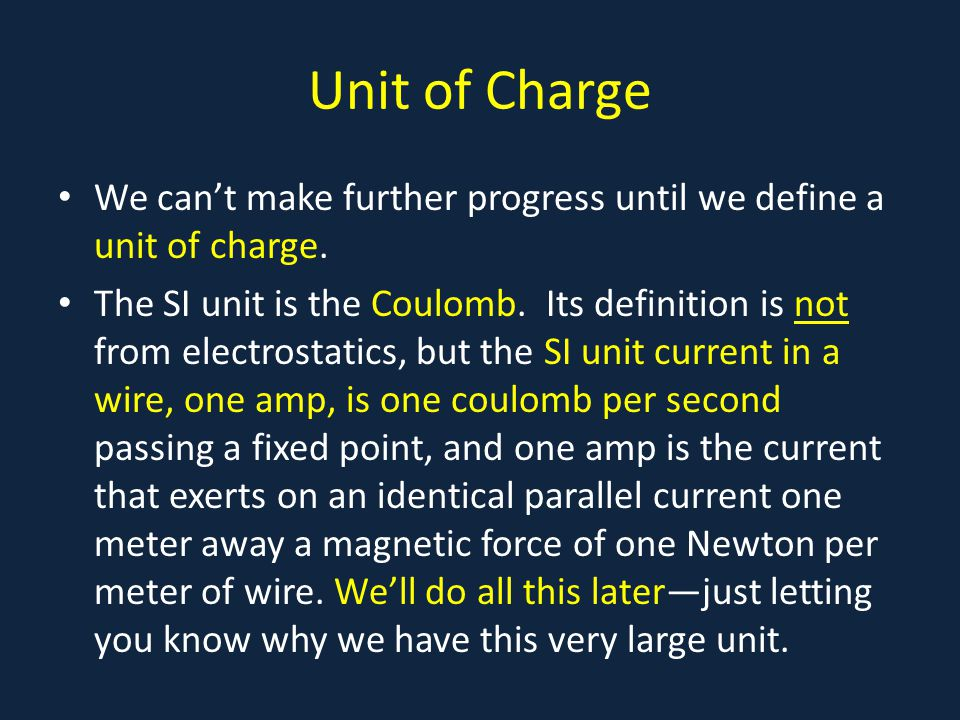 Unit of Charge We can't make further progress until we define a unit of charge.