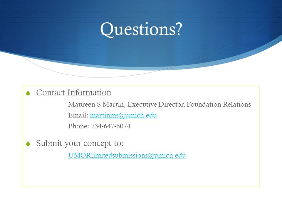 Questions Contact Information. Maureen S Martin, Executive Director, Foundation Relations. Email: martinms@umich.edu.