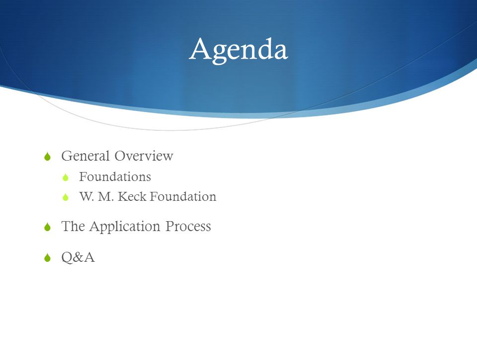 Agenda General Overview The Application Process Q&A Foundations