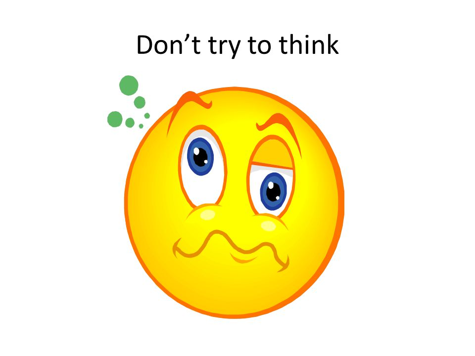 Don't try to think