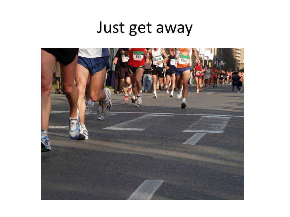 Just get away