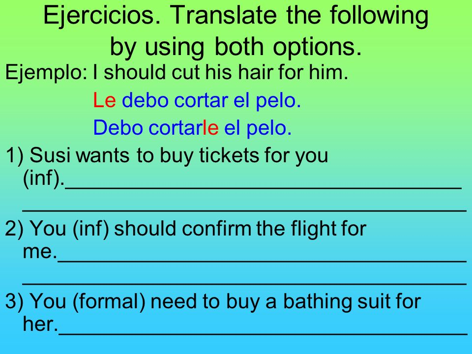 Ejercicios. Translate the following by using both options.