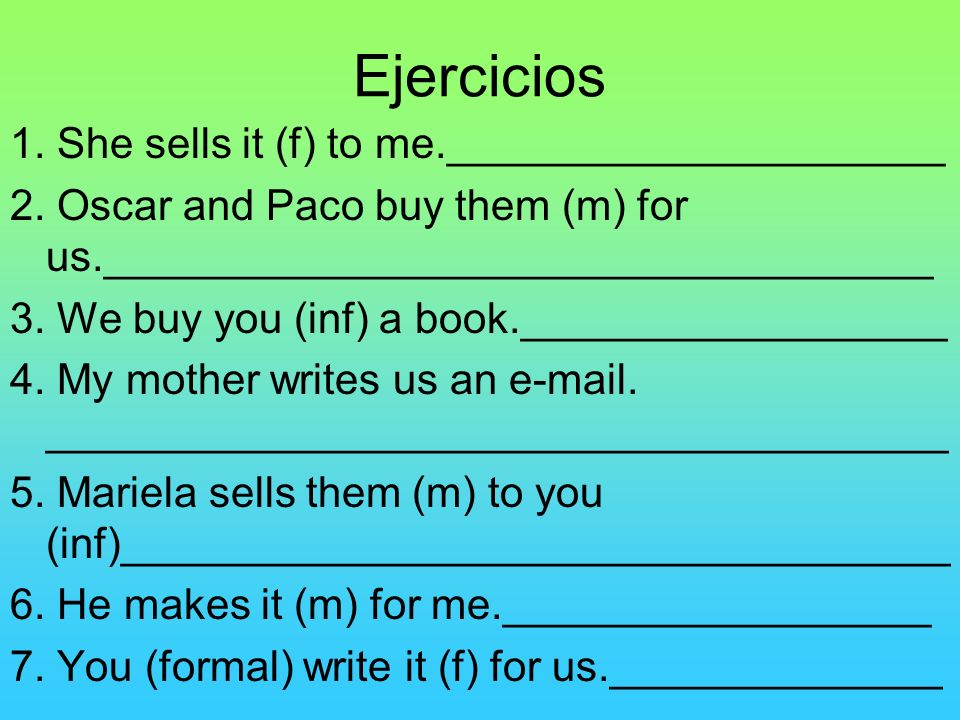 Ejercicios 1. She sells it (f) to me._____________________