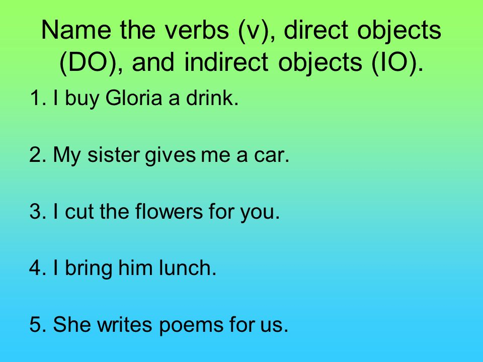 Name the verbs (v), direct objects (DO), and indirect objects (IO).