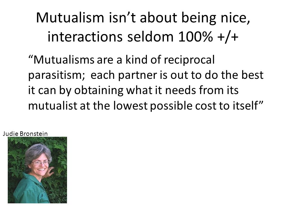 Mutualism isn't about being nice, interactions seldom 100% +/+