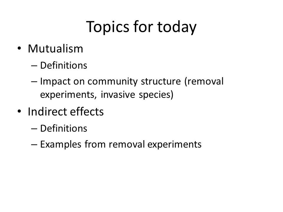 Topics for today Mutualism Indirect effects Definitions