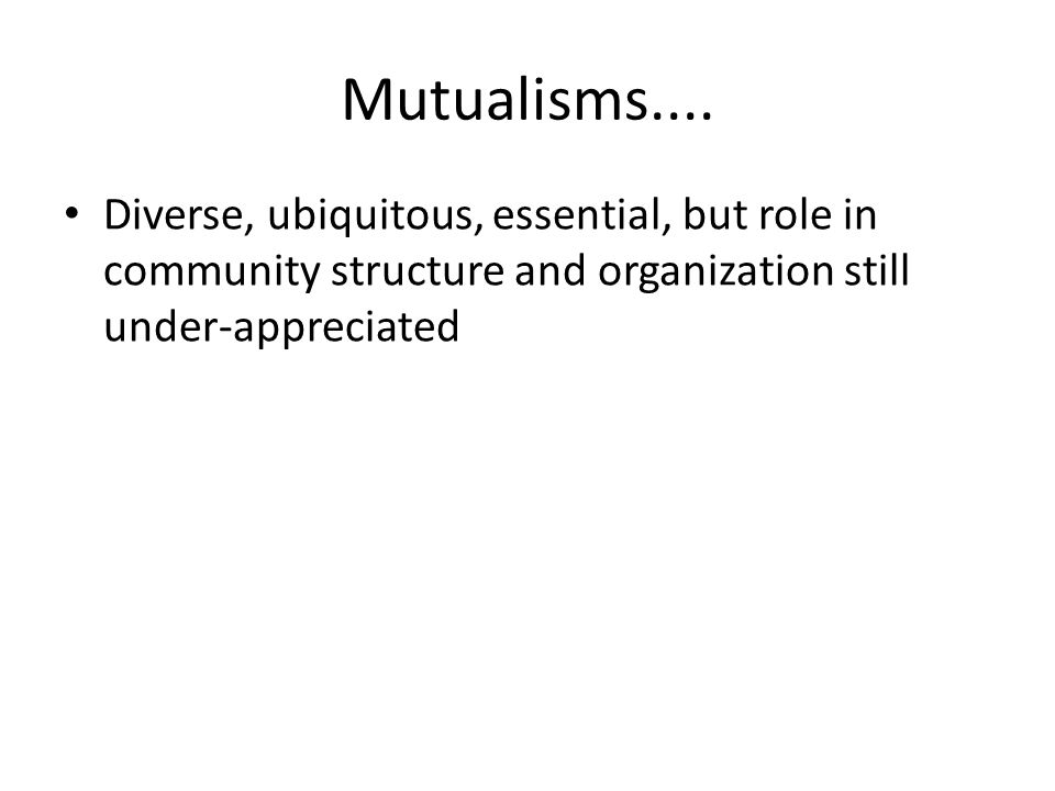 Mutualisms....
