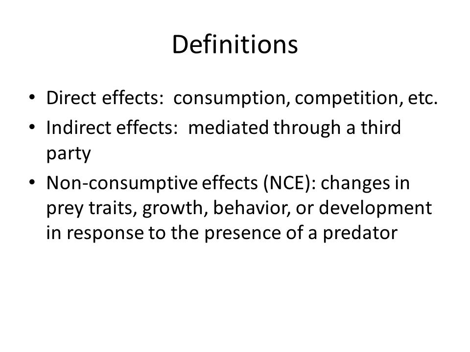 Definitions Direct effects: consumption, competition, etc.