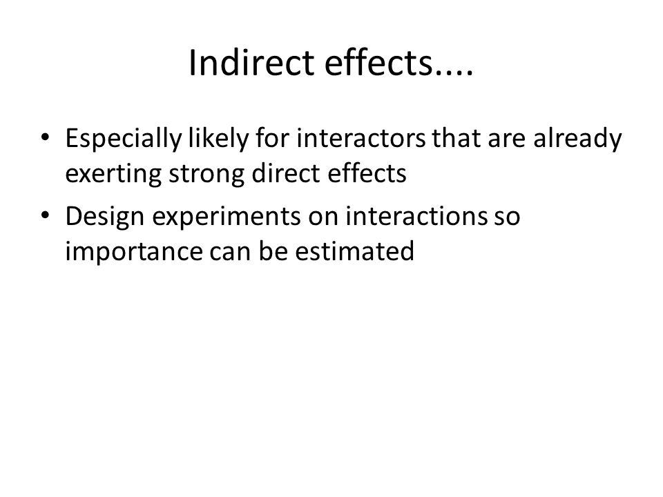 Indirect effects.... Especially likely for interactors that are already exerting strong direct effects.