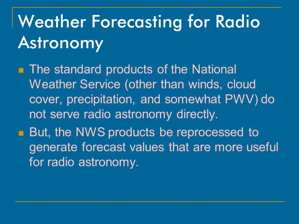 Weather Forecasting for Radio Astronomy