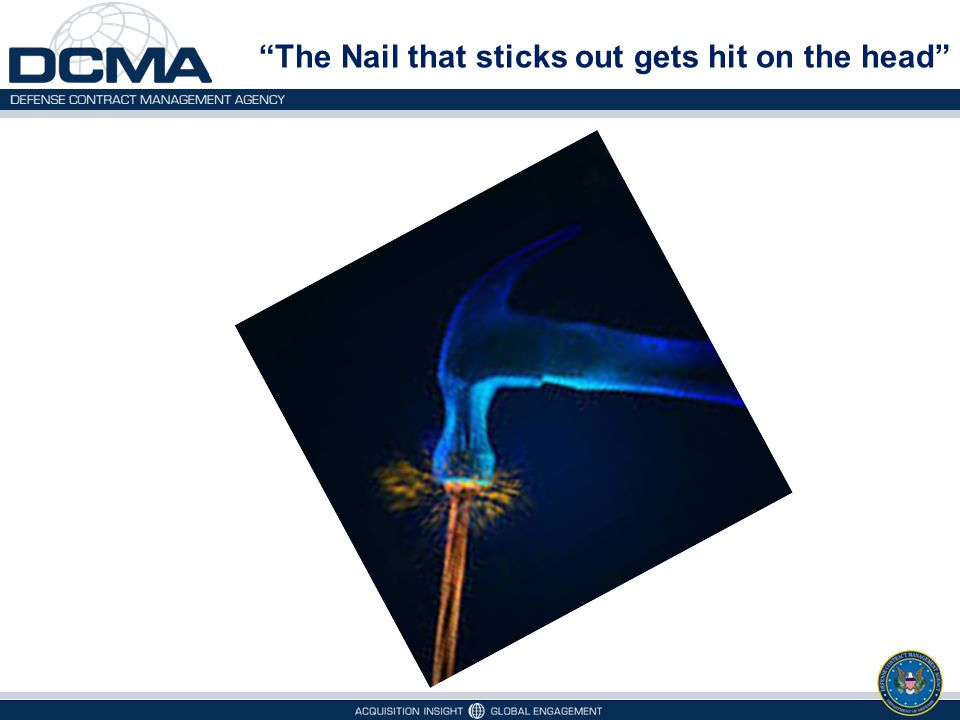 The Nail that sticks out gets hit on the head