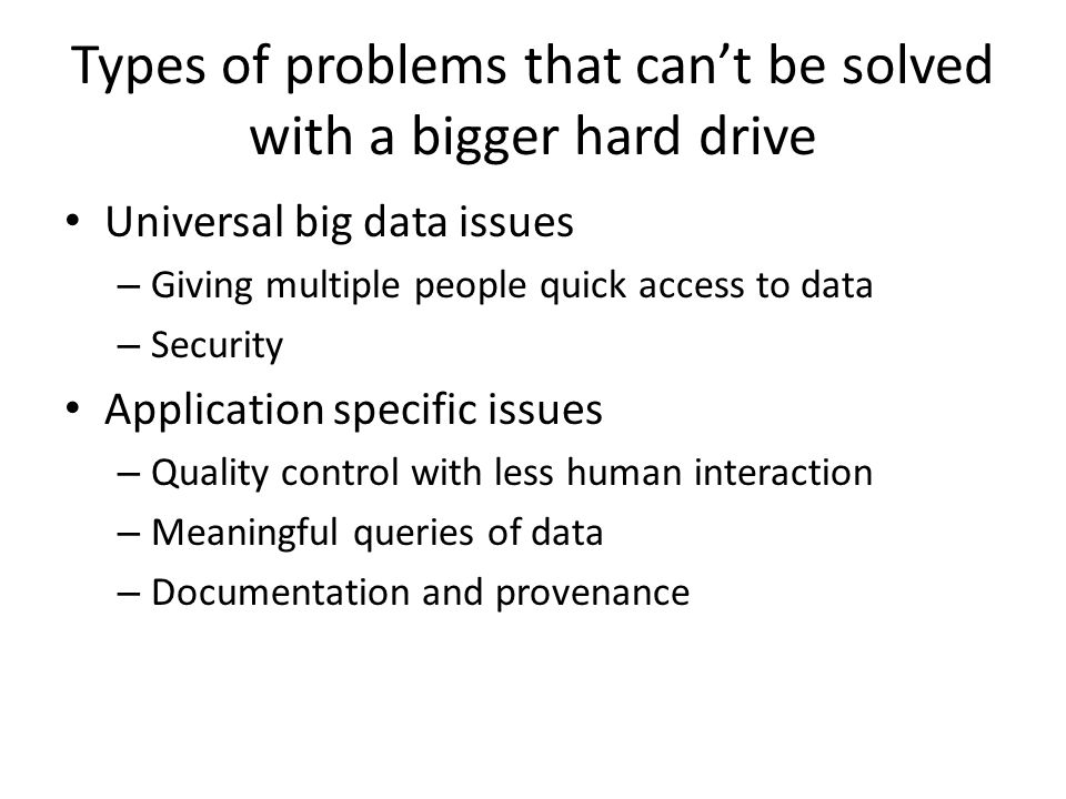 Types of problems that can't be solved with a bigger hard drive