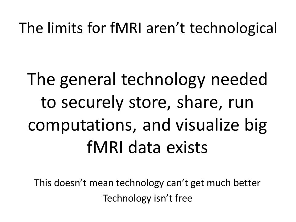 The limits for fMRI aren't technological