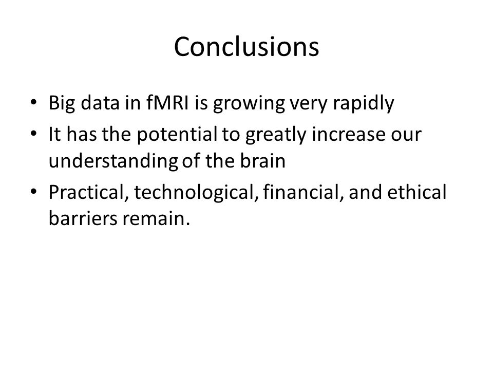 Conclusions Big data in fMRI is growing very rapidly