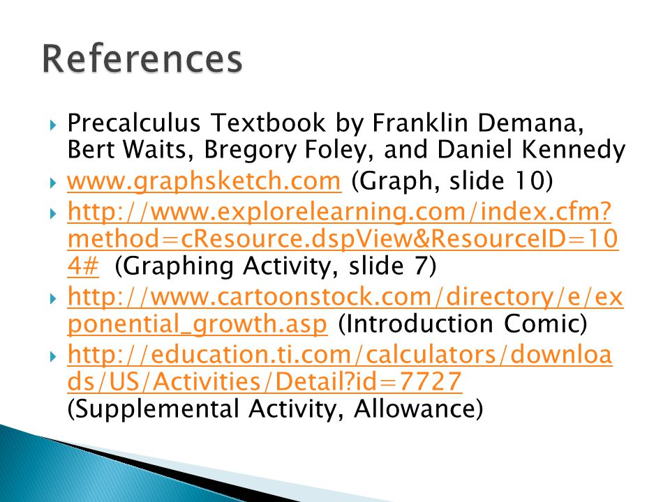 References Precalculus Textbook by Franklin Demana, Bert Waits, Bregory Foley, and Daniel Kennedy.