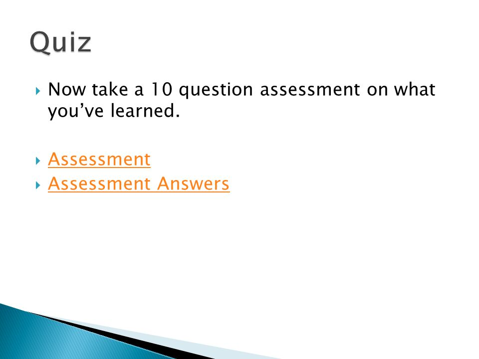 Quiz Now take a 10 question assessment on what you've learned.