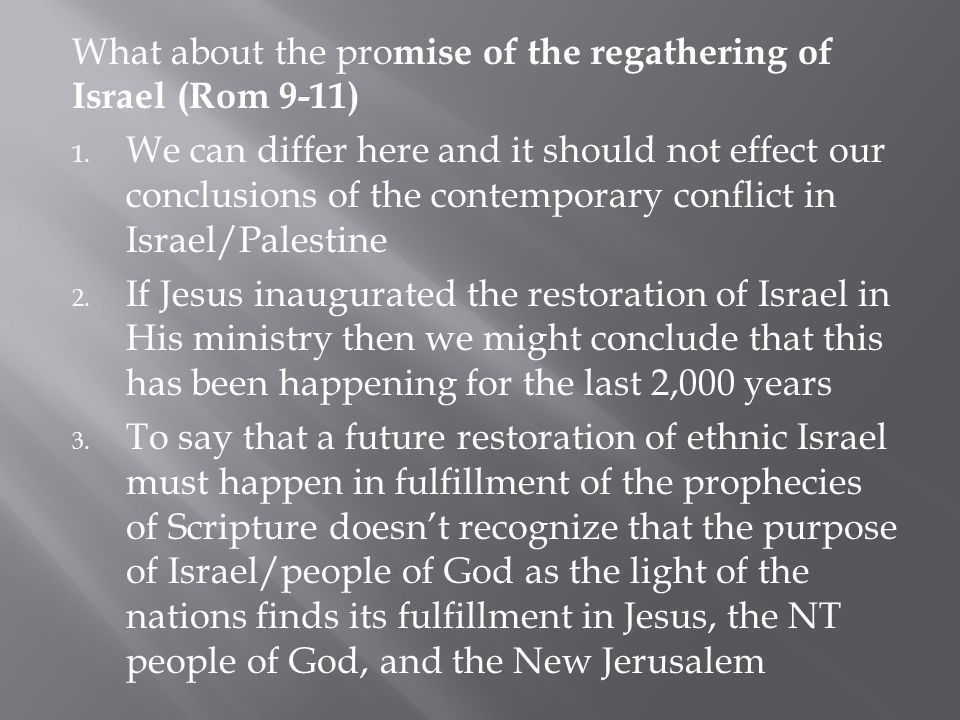 What about the promise of the regathering of Israel (Rom 9-11)