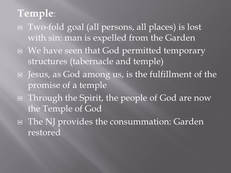 Temple: Two-fold goal (all persons, all places) is lost with sin: man is expelled from the Garden.