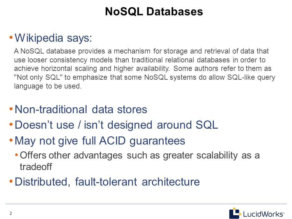 Non-traditional data stores Doesn't use / isn't designed around SQL