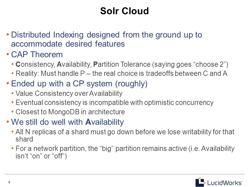 Solr Cloud Distributed Indexing designed from the ground up to accommodate desired features. CAP Theorem.