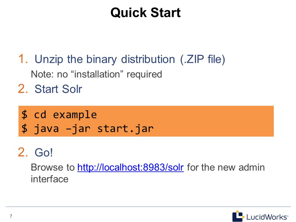 Quick Start Unzip the binary distribution (.ZIP file) Start Solr Go!