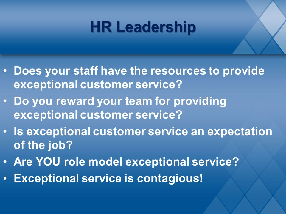 HR Leadership Does your staff have the resources to provide exceptional customer service