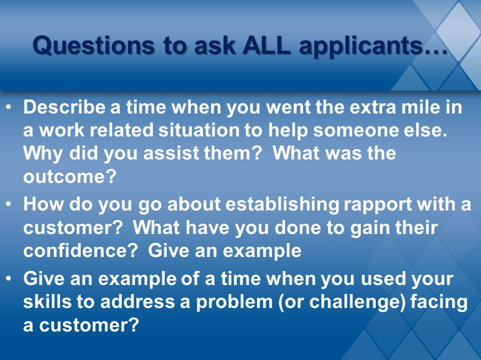 Questions to ask ALL applicants…