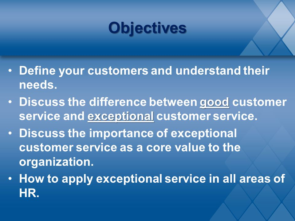 Objectives Define your customers and understand their needs.