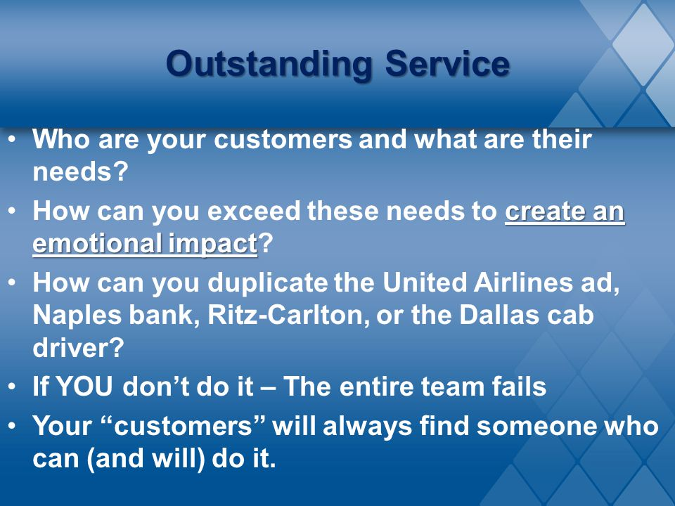 Outstanding Service Who are your customers and what are their needs