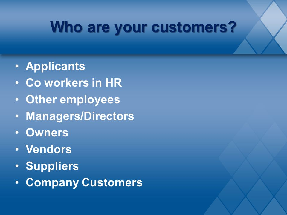 Who are your customers Applicants Co workers in HR Other employees