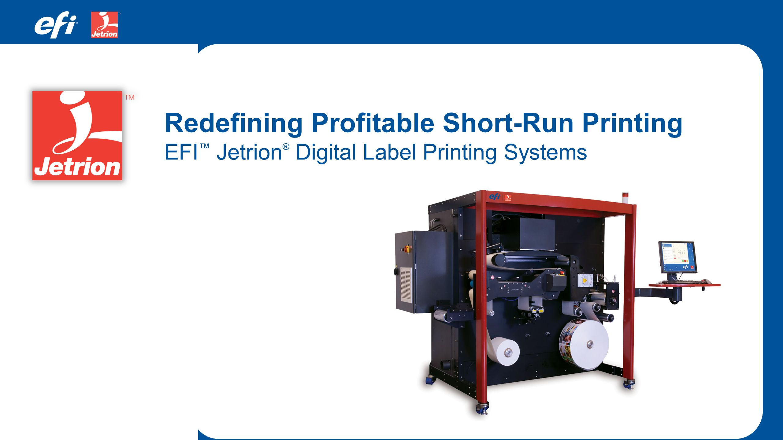 Redefining Profitable Short-Run Printing EFI™ Jetrion® Digital Label Printing Systems