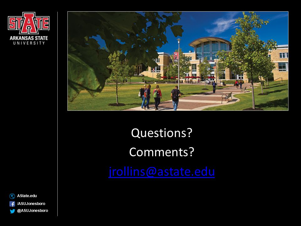 Questions Comments jrollins@astate.edu