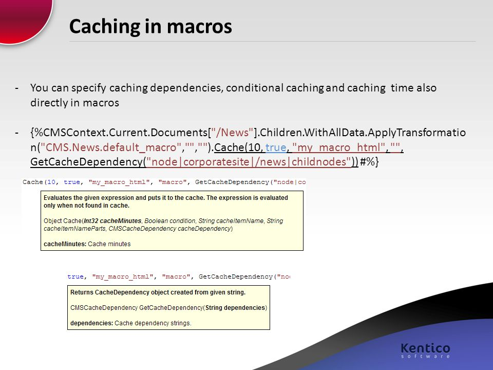 Caching in macros You can specify caching dependencies, conditional caching and caching time also directly in macros.