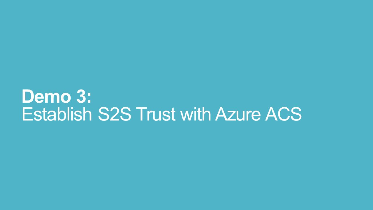 Demo 3: Establish S2S Trust with Azure ACS