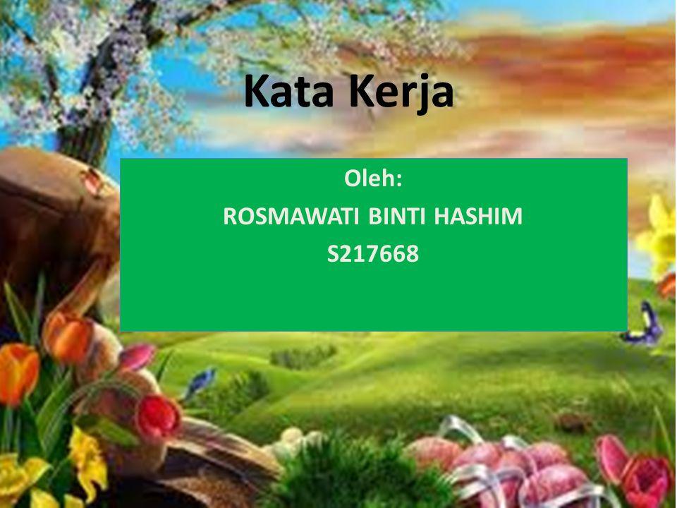 Oleh: ROSMAWATI BINTI HASHIM S217668