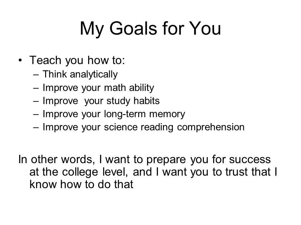My Goals for You Teach you how to: