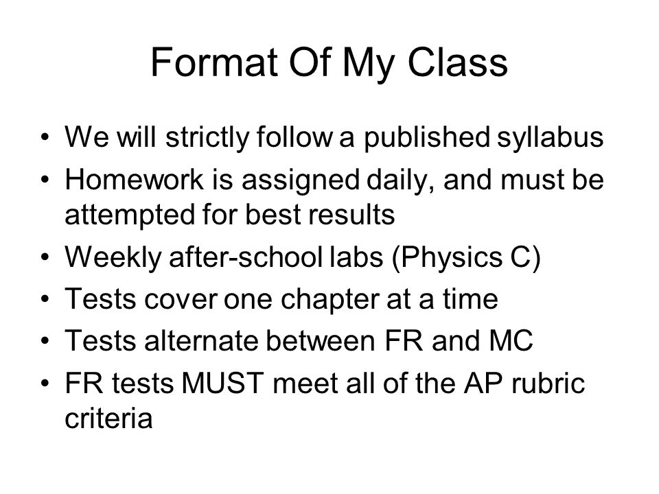 Format Of My Class We will strictly follow a published syllabus