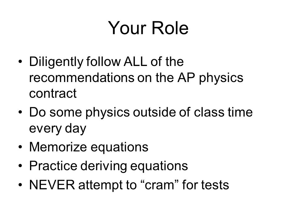 Your Role Diligently follow ALL of the recommendations on the AP physics contract. Do some physics outside of class time every day.