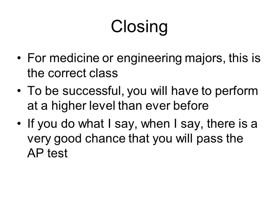 Closing For medicine or engineering majors, this is the correct class