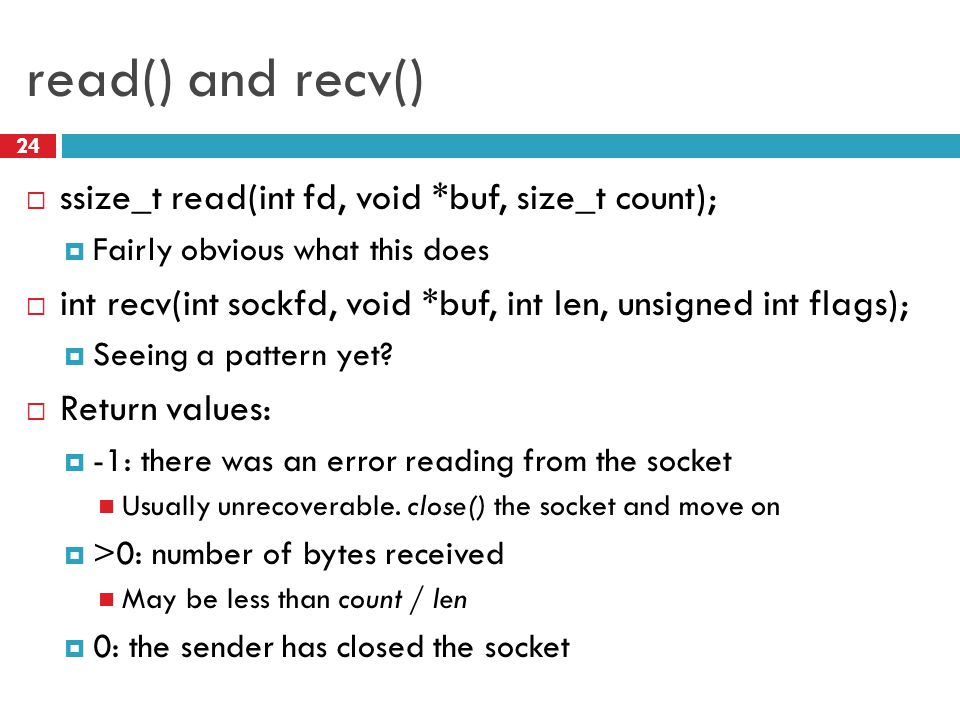read() and recv() ssize_t read(int fd, void *buf, size_t count);