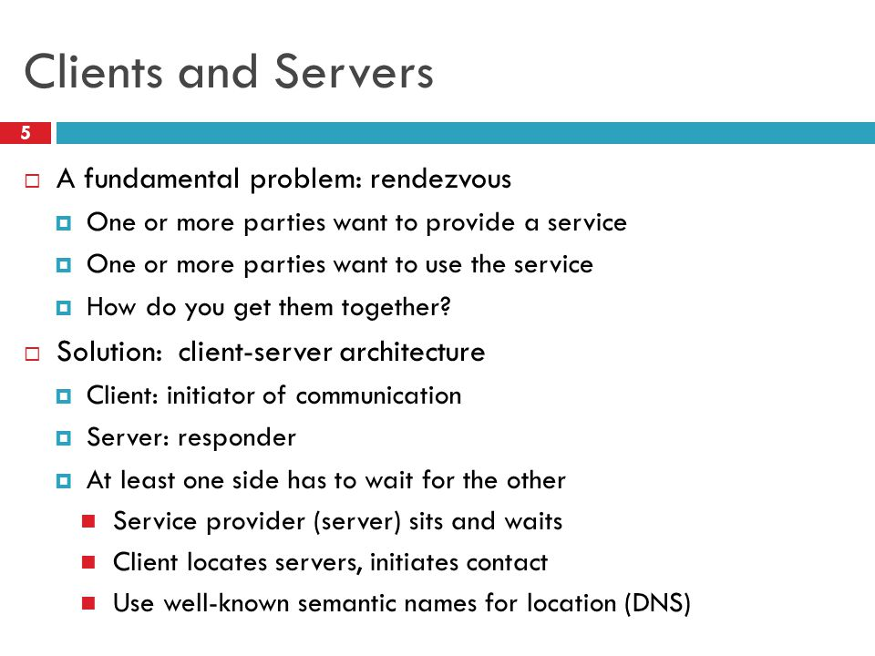 Clients and Servers A fundamental problem: rendezvous