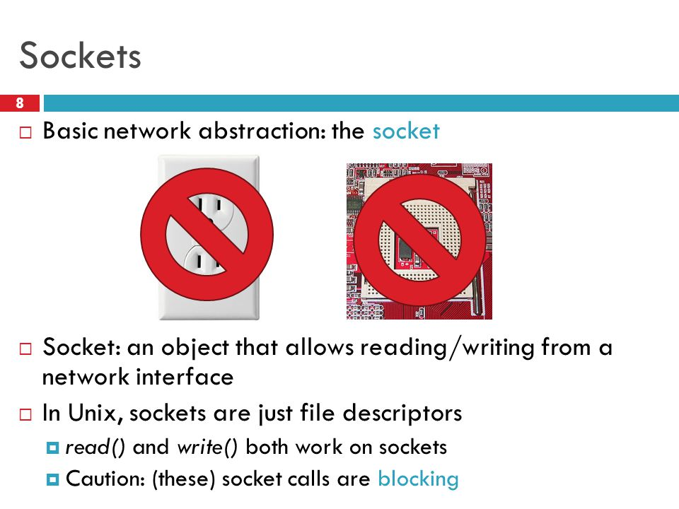 Sockets Basic network abstraction: the socket