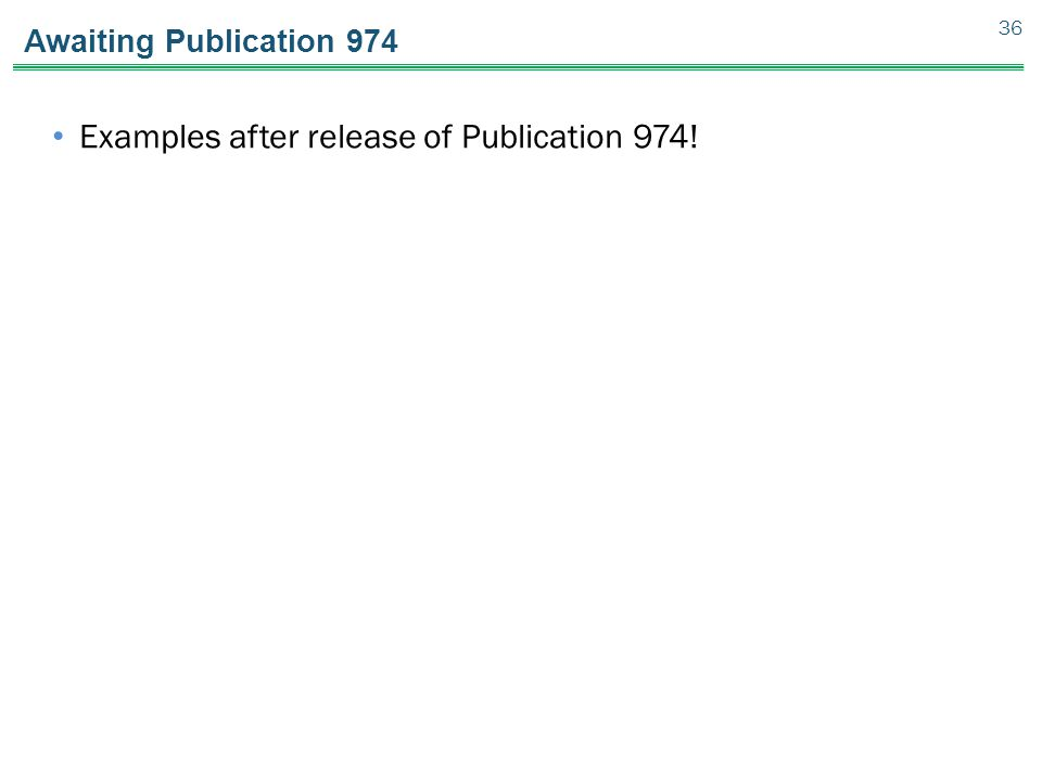 Examples after release of Publication 974!